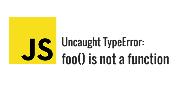 """Why JavaScript error """"is not a function"""" occurs"""