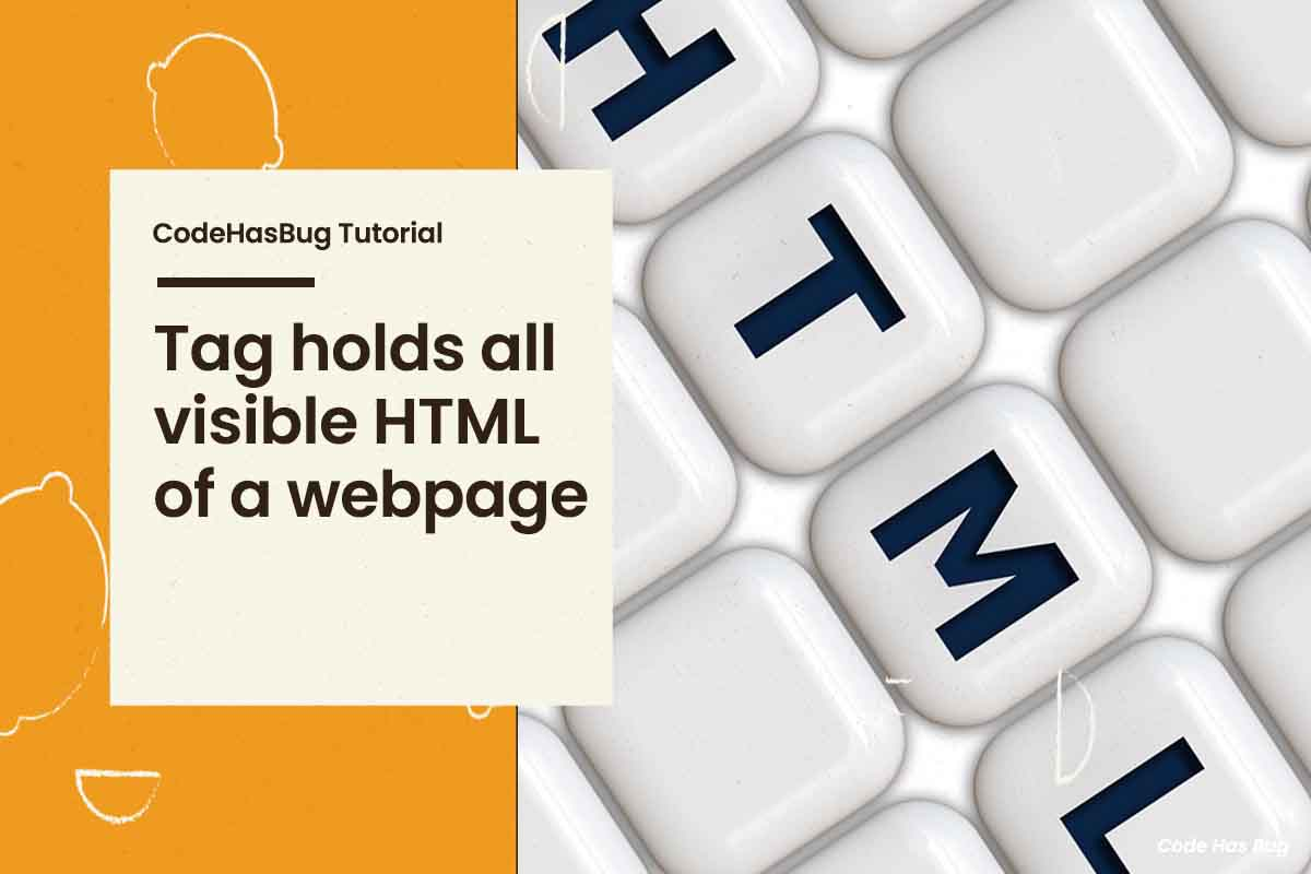 Tag holds all visible HTML of a webpage