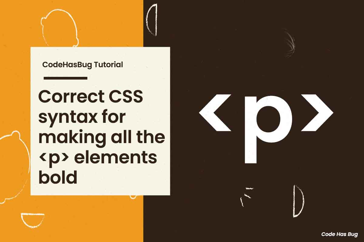 correct CSS syntax for making all the p elements bold