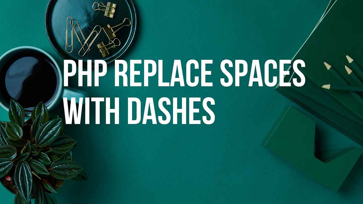 PHP replace spaces in a string with dashes.