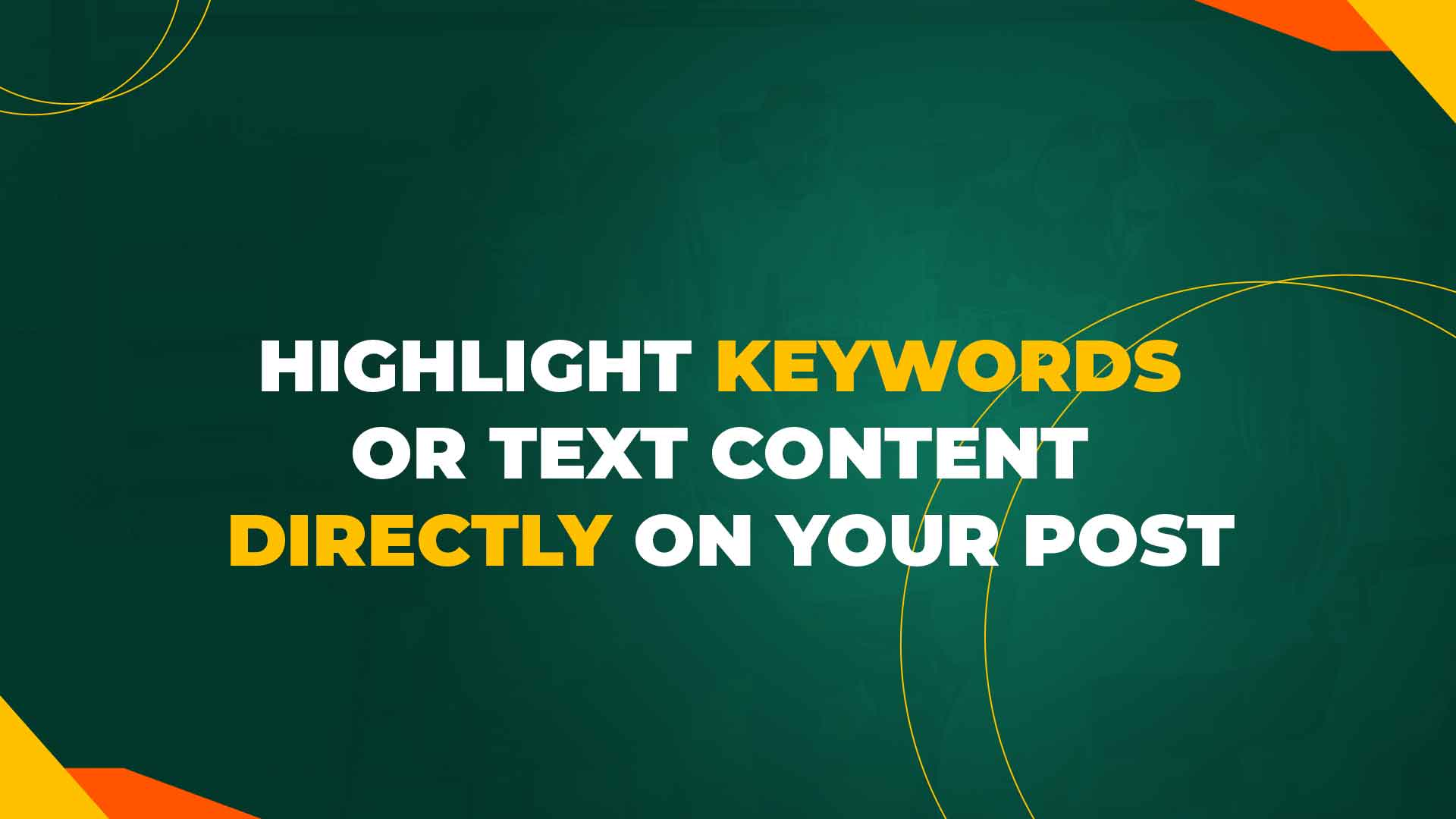 Highlight Keywords or Text content directly on Your Post