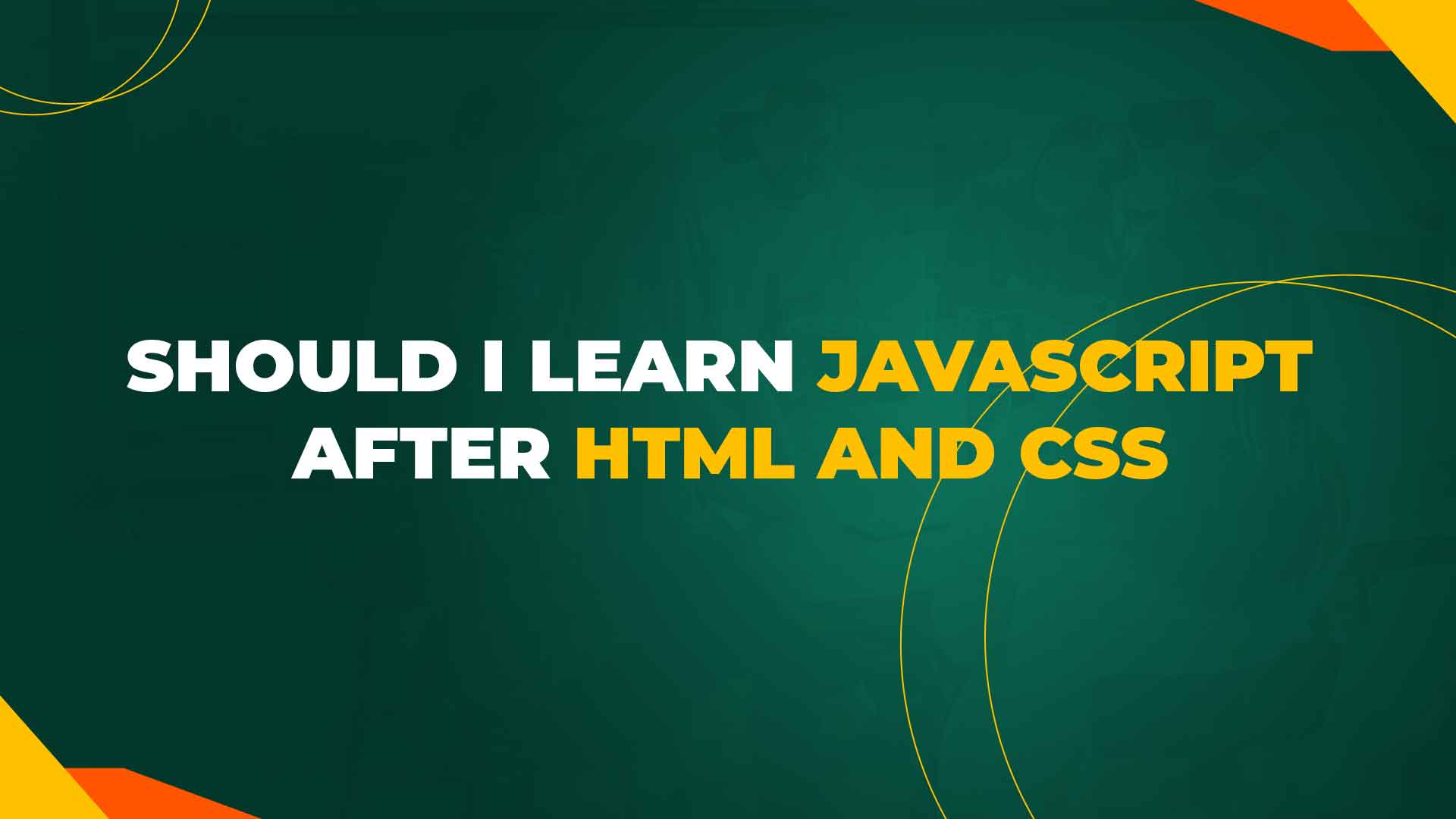 Should I learn JavaScript after HTML and CSS